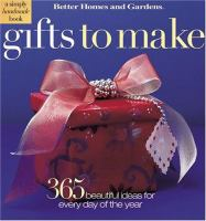 Gifts to make: 365 beautifully easy ideas from Better Homes and Gardens