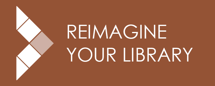 Reimagine Your Library